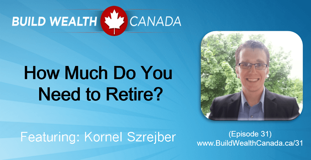 How much do you need to retire build wealth canada for How do you build a blog