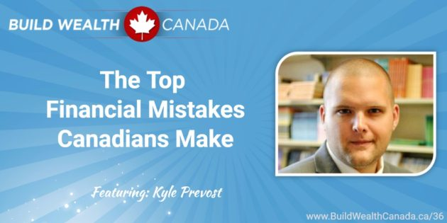 Top Financial Mistakes Canadians Make - Kyle Prevost