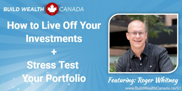 How to live off your investments and stress test your portfolio - Roger Whitney